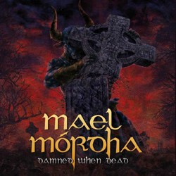MAEL MORDHA - Damned When Dead