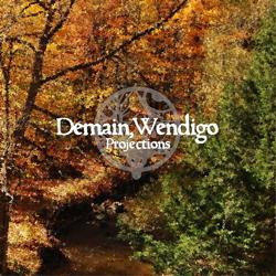 DEMAIN, WENDIGO - Projections